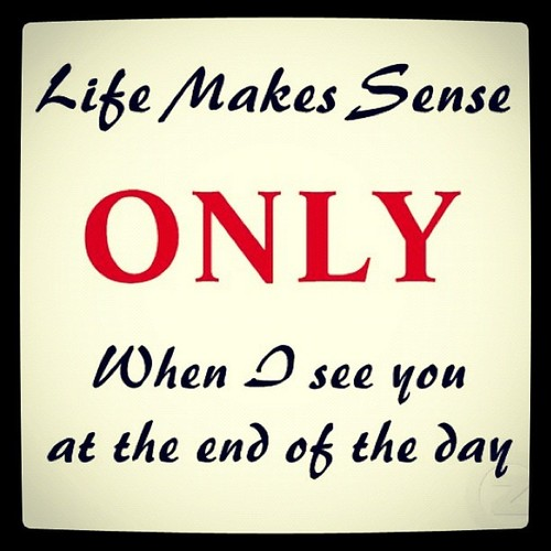 Life-makes-sense-only-when-i-see-at-the-end-of-the-day